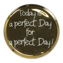 Tellerchen Today is a perfect day for a perfect day